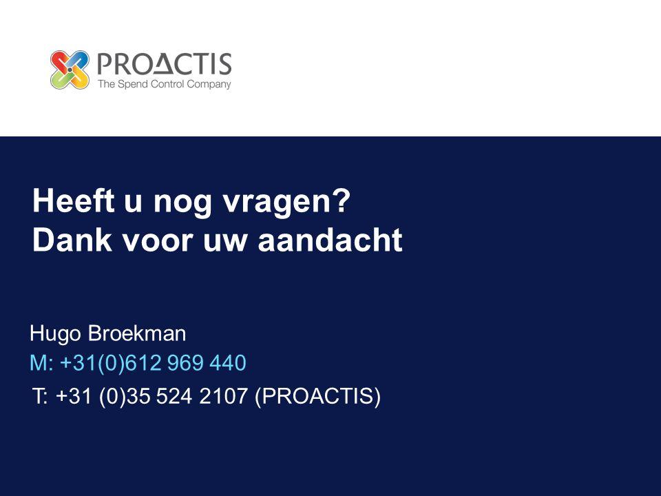 Heeft u nog vragen? Dank voor uw aandacht M: +31(0)612 969 440 T: +31 (0)35 524 2107 (PROACTIS) Hugo Broekman