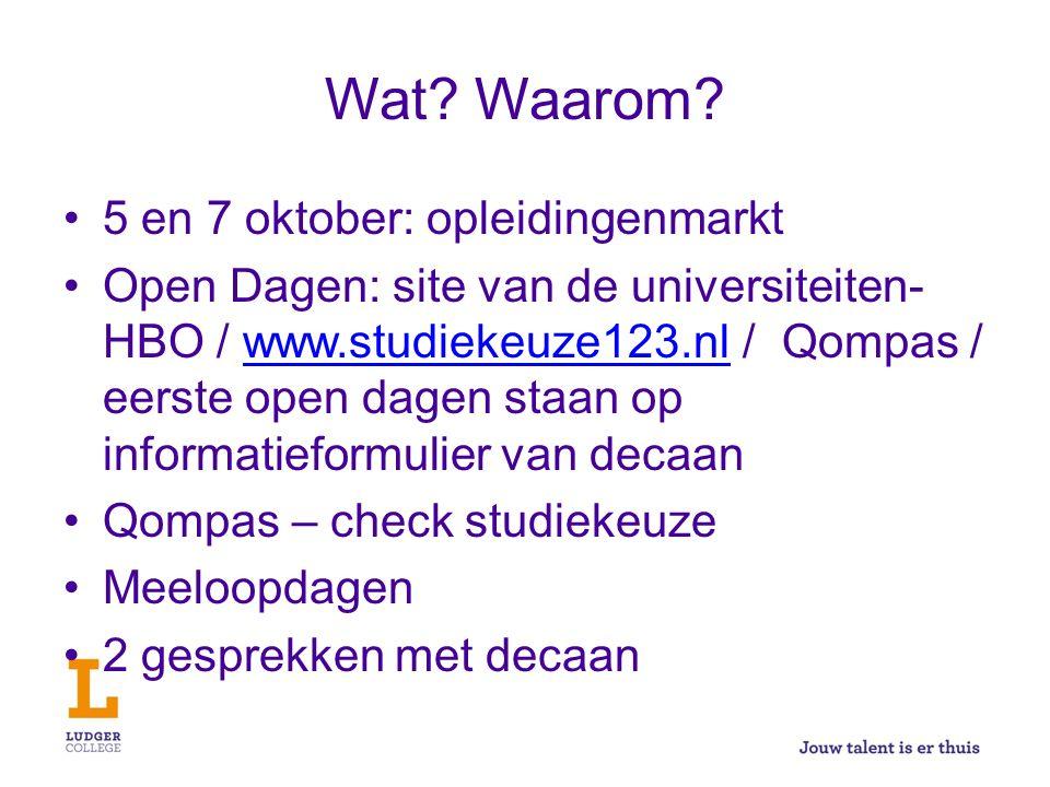 Wat? Waarom? 5 en 7 oktober: opleidingenmarkt Open Dagen: site van de universiteiten- HBO / www.studiekeuze123.nl / Qompas / eerste open dagen staan o