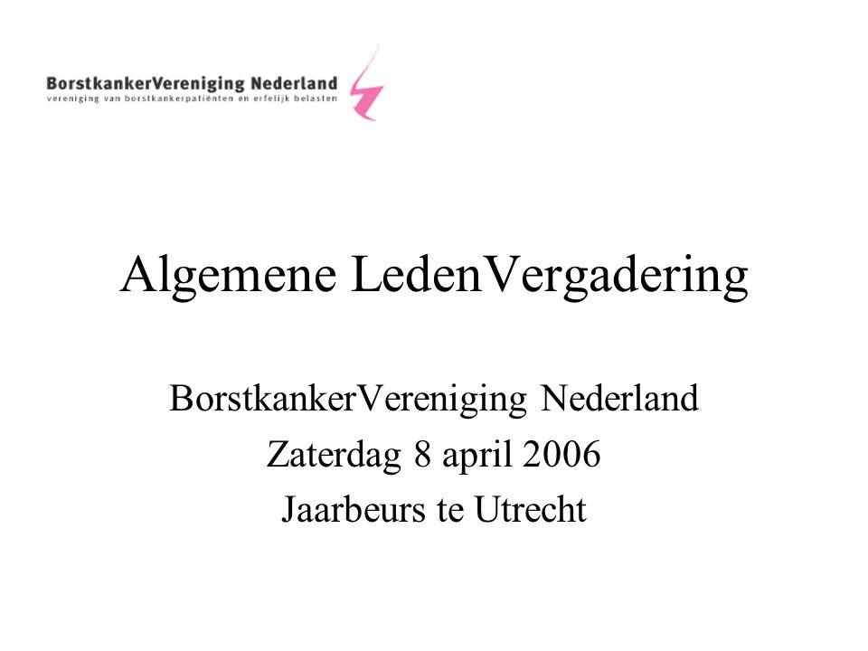 Algemene LedenVergadering BorstkankerVereniging Nederland Zaterdag 8 april 2006 Jaarbeurs te Utrecht