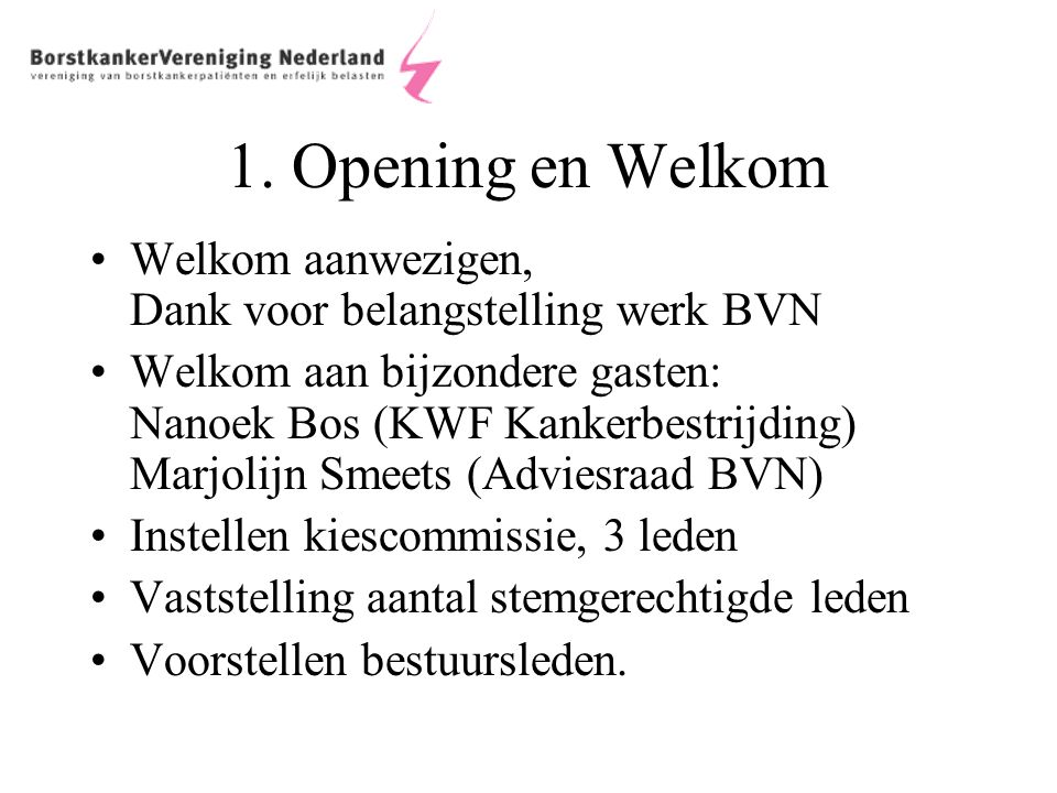 1. Opening en Welkom Welkom aanwezigen, Dank voor belangstelling werk BVN Welkom aan bijzondere gasten: Nanoek Bos (KWF Kankerbestrijding) Marjolijn S