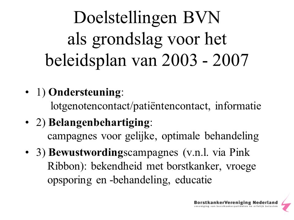 Ondersteuning, patiëntencontact en informatie 450 vrijwilligers zijn elke dag HET gezicht van BorstkankerVereniging Nederland in de regio's, in de ziekenhuizen, in het hele land .