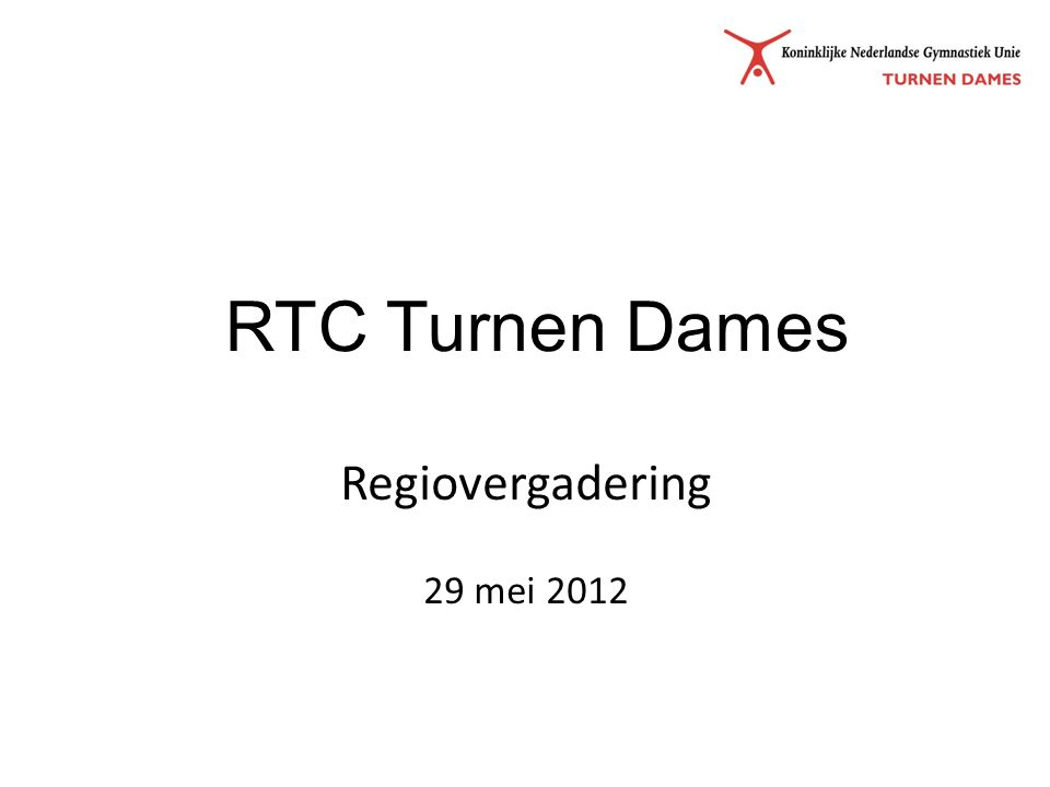 Regiovergadering 29 mei 2012 RTC Turnen Dames
