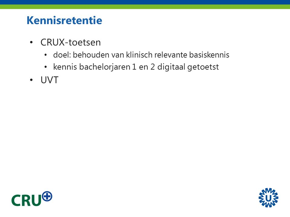 CRUX-toetsen doel: behouden van klinisch relevante basiskennis kennis bachelorjaren 1 en 2 digitaal getoetst UVT Kennisretentie