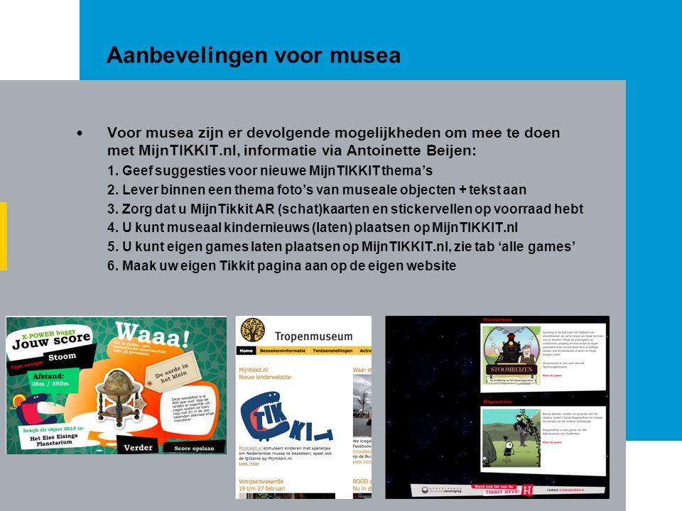 Aanbevelingen voor musea Voor musea zijn er devolgende mogelijkheden om mee te doen met MijnTIKKIT.nl, informatie via Antoinette Beijen: 1.