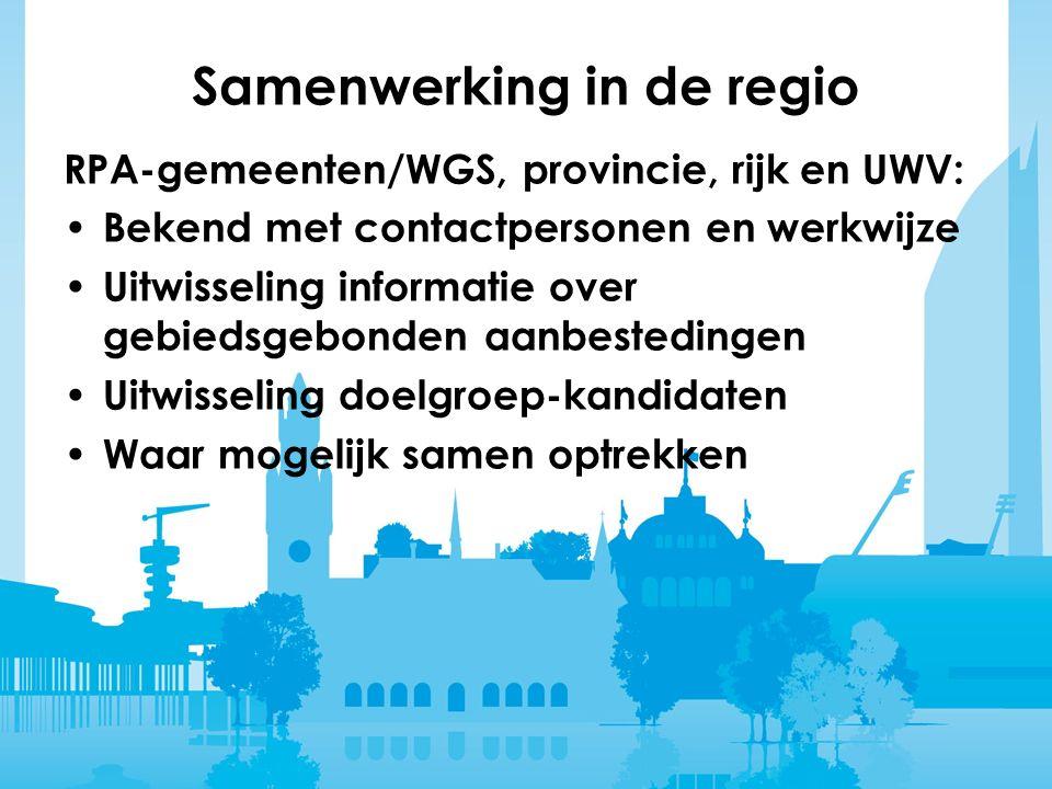 Samenwerking in de regio RPA-gemeenten/WGS, provincie, rijk en UWV: Bekend met contactpersonen en werkwijze Uitwisseling informatie over gebiedsgebonden aanbestedingen Uitwisseling doelgroep-kandidaten Waar mogelijk samen optrekken
