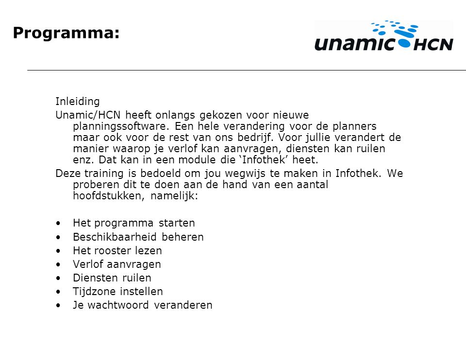 Programma: Inleiding Unamic/HCN heeft onlangs gekozen voor nieuwe planningssoftware. Een hele verandering voor de planners maar ook voor de rest van o