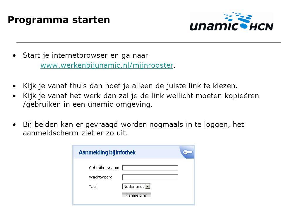 Programma starten Start je internetbrowser en ga naar www.werkenbijunamic.nl/mijnroosterwww.werkenbijunamic.nl/mijnrooster. Kijk je vanaf thuis dan ho