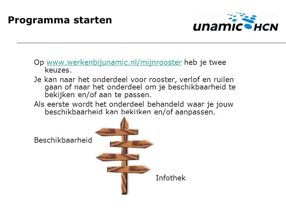 Programma starten Op www.werkenbijunamic.nl/mijnrooster heb je twee keuzes.www.werkenbijunamic.nl/mijnrooster Je kan naar het onderdeel voor rooster,