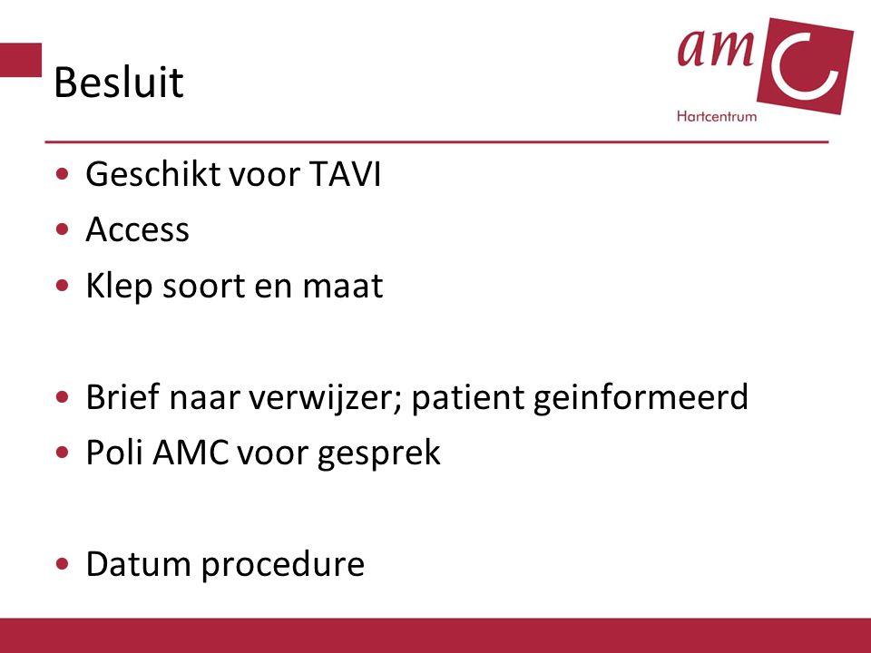 Besluit Geschikt voor TAVI Access Klep soort en maat Brief naar verwijzer; patient geinformeerd Poli AMC voor gesprek Datum procedure