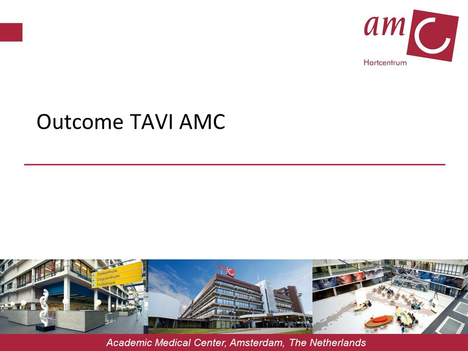 Academic Medical Center, Amsterdam, The Netherlands Outcome TAVI AMC