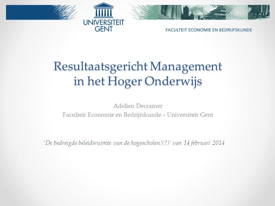 Resultaatsgericht Management in het Hoger Onderwijs Adelien Decramer Faculteit Economie en Bedrijfskunde - Universiteit Gent 'De bedreigde beleidsruim