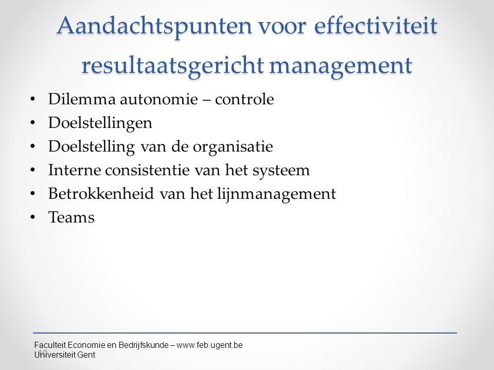 Faculteit Economie en Bedrijfskunde – www.feb.ugent.be Universiteit Gent Aandachtspunten voor effectiviteit resultaatsgericht management Dilemma auton