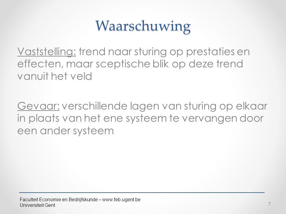Faculteit Economie en Bedrijfskunde – www.feb.ugent.be Universiteit Gent Waarschuwing Vaststelling: trend naar sturing op prestaties en effecten, maar