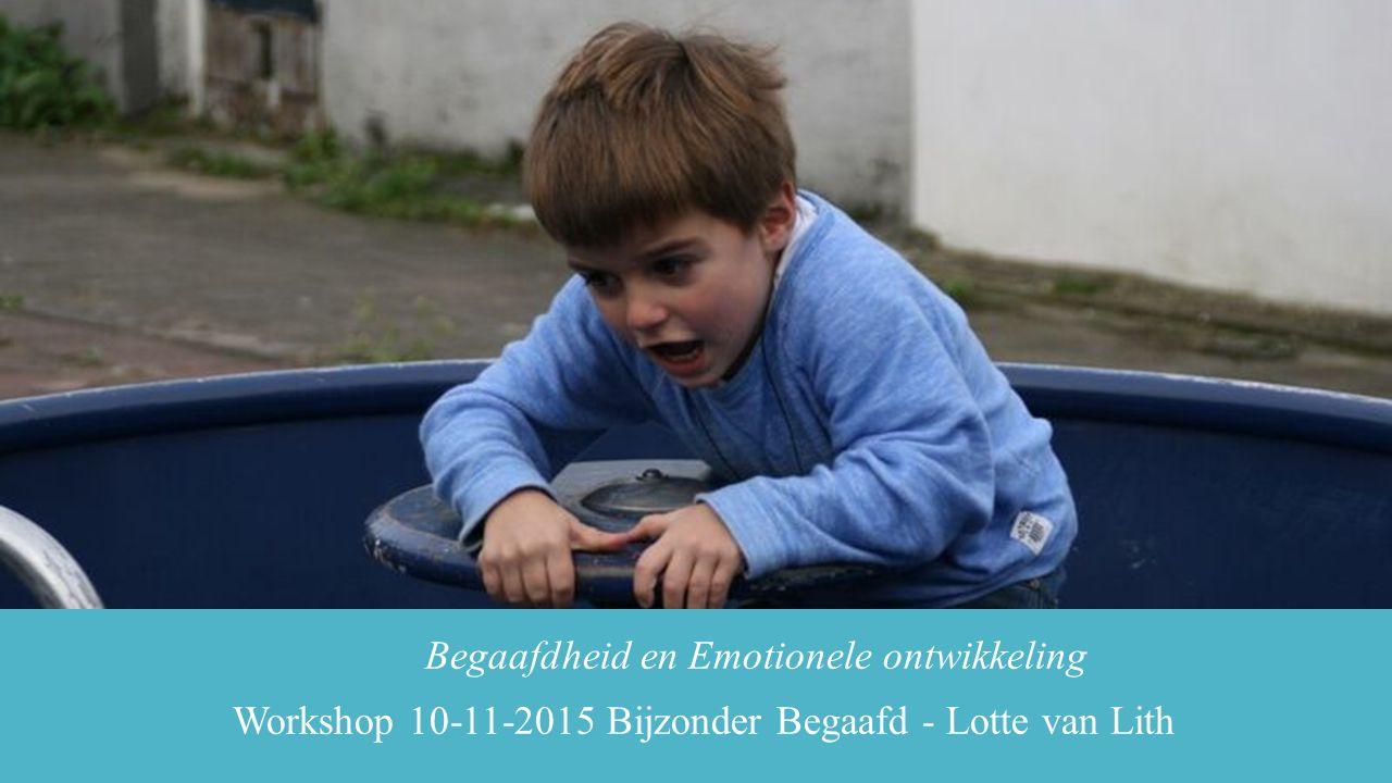 Begaafdheid en Emotionele ontwikkeling Workshop 10-11-2015 Bijzonder Begaafd - Lotte van Lith