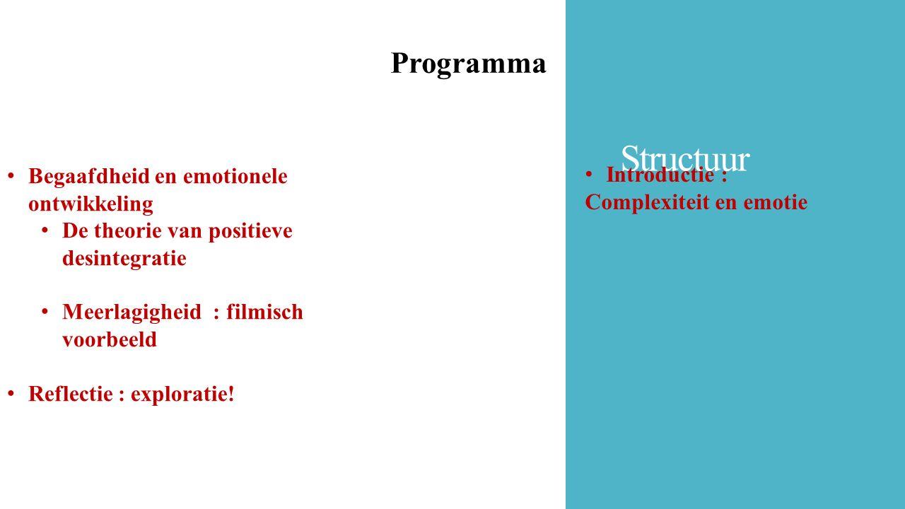 Structuur Programma Begaafdheid en emotionele ontwikkeling De theorie van positieve desintegratie Meerlagigheid : filmisch voorbeeld Reflectie : explo