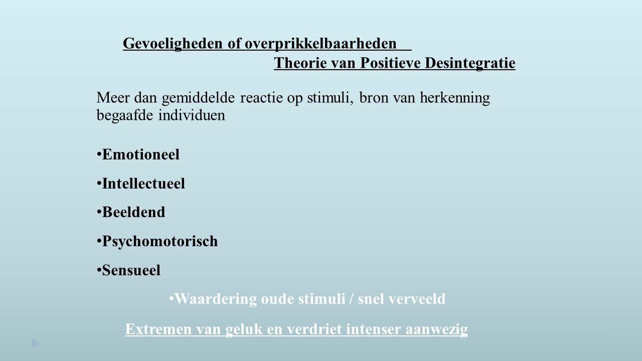 Emotioneel Intellectueel Beeldend Psychomotorisch Sensueel Waardering oude stimuli / snel verveeld Gevoeligheden of overprikkelbaarheden Theorie van P