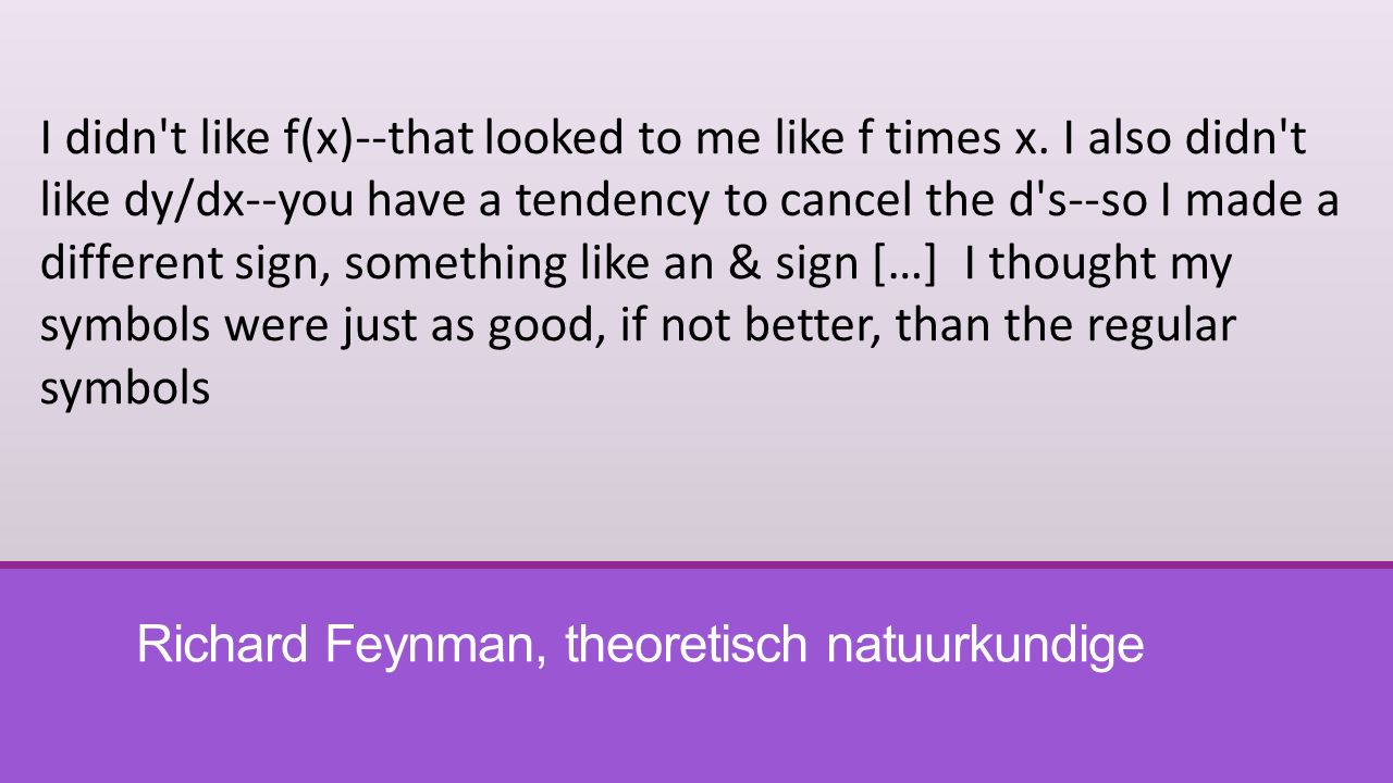 Richard Feynman, theoretisch natuurkundige I didn't like f(x)--that looked to me like f times x. I also didn't like dy/dx--you have a tendency to canc