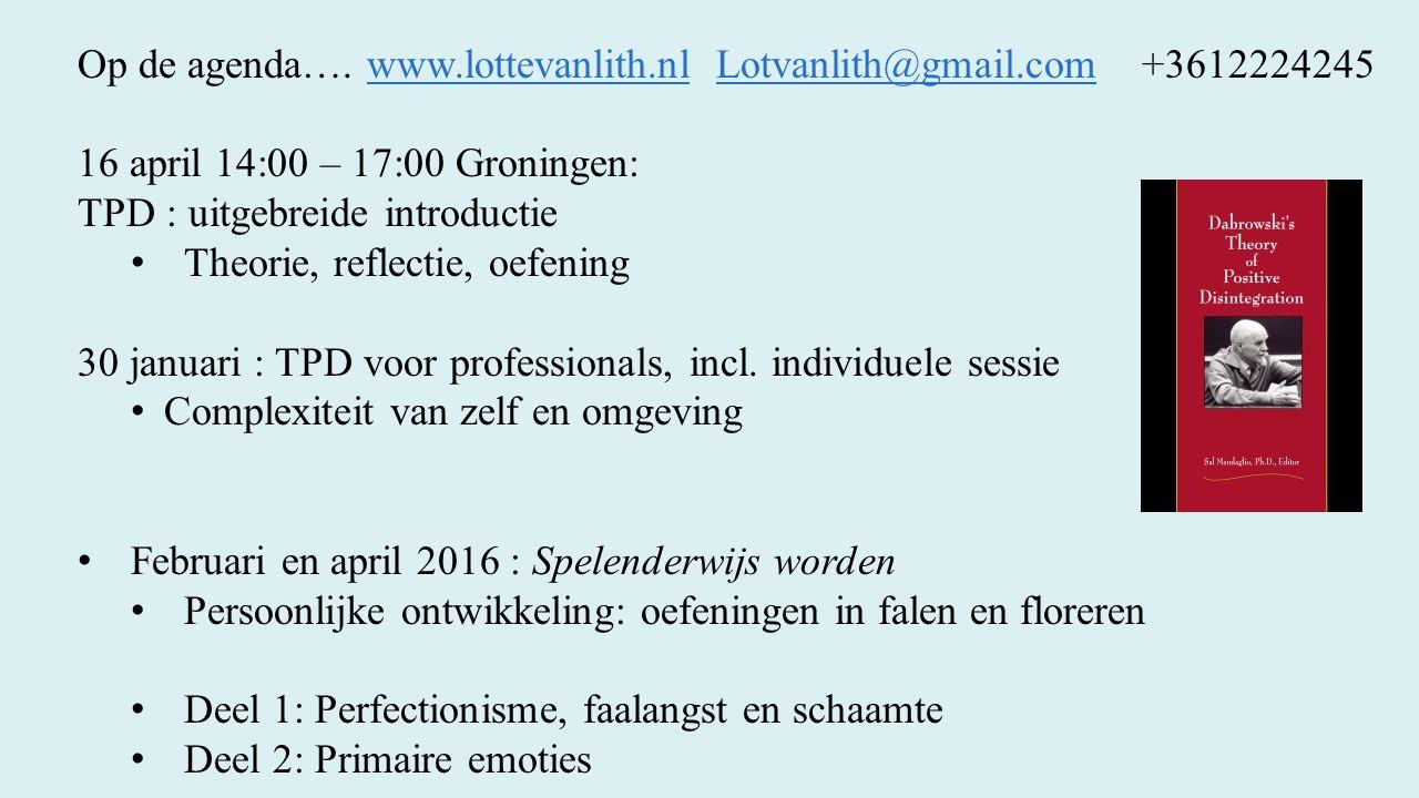 Op de agenda…. www.lottevanlith.nl Lotvanlith@gmail.com+3612224245www.lottevanlith.nlLotvanlith@gmail.com 16 april 14:00 – 17:00 Groningen: TPD : uitg