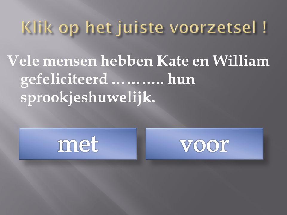 Vele mensen hebben Kate en William gefeliciteerd ……….. hun sprookjeshuwelijk.