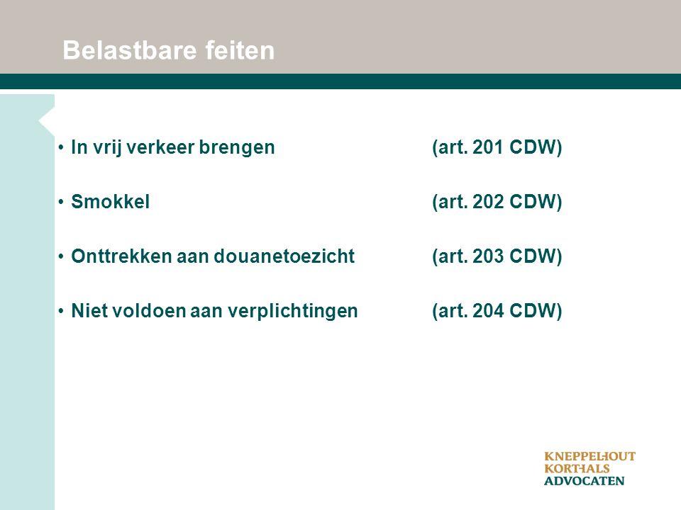 Belastbare feiten In vrij verkeer brengen (art. 201 CDW) Smokkel (art.