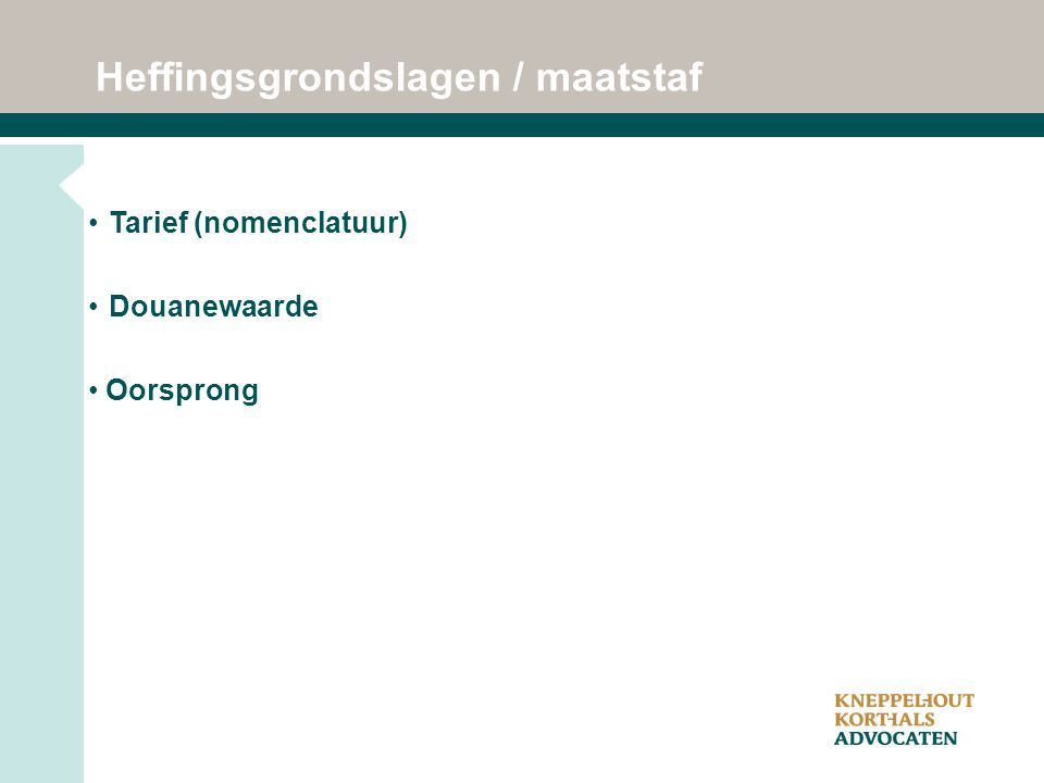 Heffingsgrondslagen / maatstaf Tarief (nomenclatuur) Douanewaarde Oorsprong
