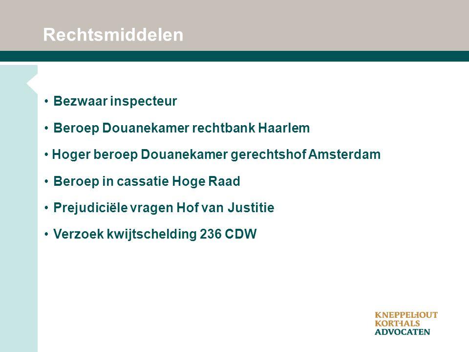 Rechtsmiddelen Bezwaar inspecteur Beroep Douanekamer rechtbank Haarlem Hoger beroep Douanekamer gerechtshof Amsterdam Beroep in cassatie Hoge Raad Prejudiciële vragen Hof van Justitie Verzoek kwijtschelding 236 CDW