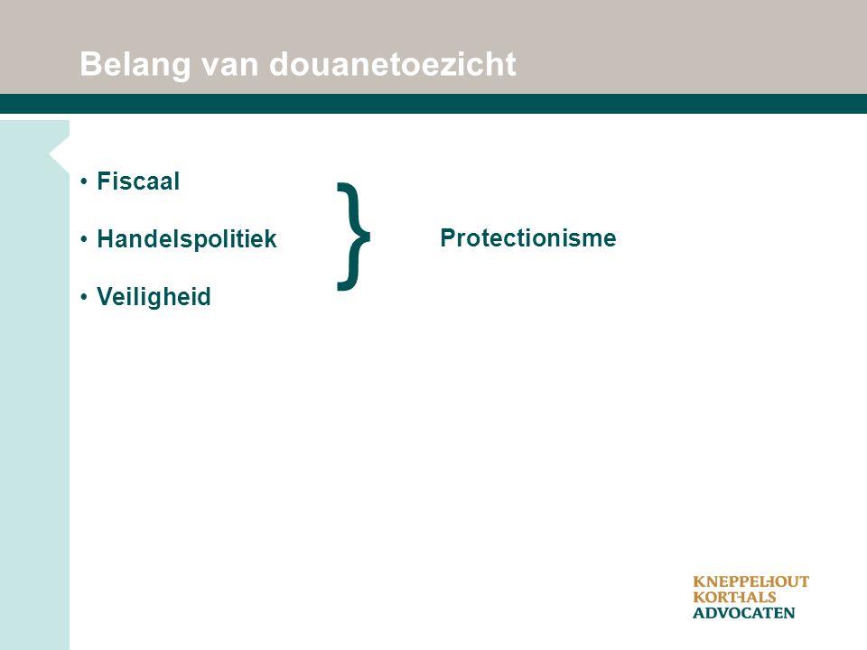 Belang van douanetoezicht Fiscaal Handelspolitiek Veiligheid } Protectionisme