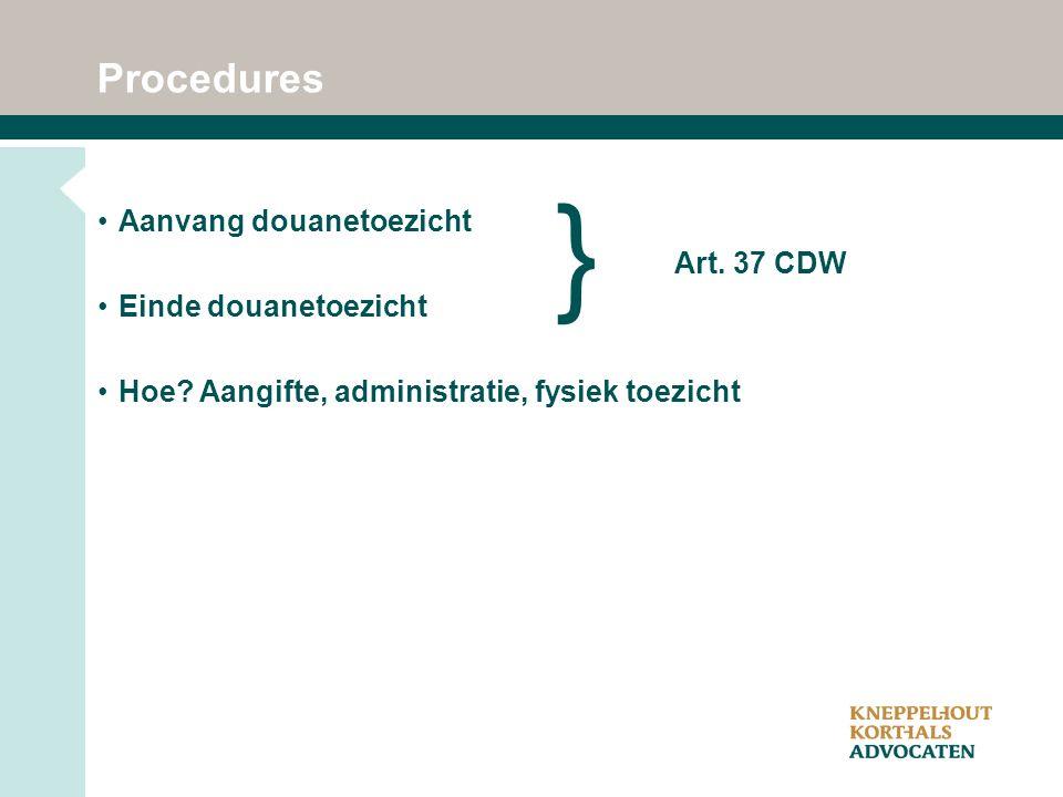Procedures Aanvang douanetoezicht Einde douanetoezicht Hoe.