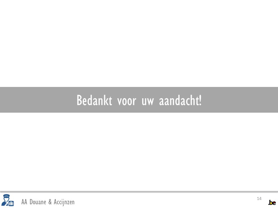 AA Douane & Accijnzen Bedankt voor uw aandacht! 14
