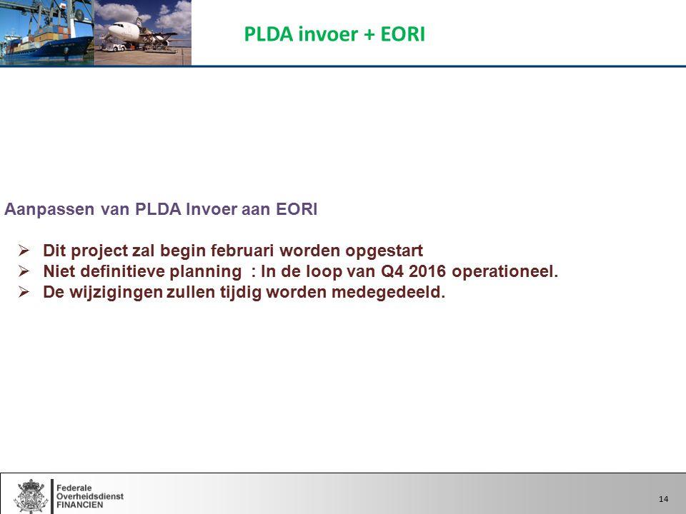 14  Aanpassen van PLDA Invoer aan EORI  Dit project zal begin februari worden opgestart  Niet definitieve planning : In de loop van Q4 2016 operationeel.