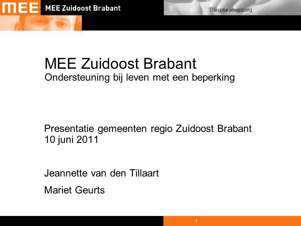 1 Transitie jeugdzorg MEE Zuidoost Brabant Ondersteuning bij leven met een beperking Presentatie gemeenten regio Zuidoost Brabant 10 juni 2011 Jeannette van den Tillaart Mariet Geurts