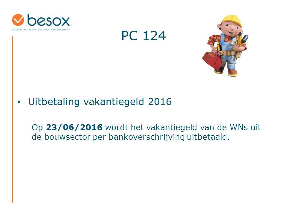PC 124 Uitbetaling vakantiegeld 2016 Op 23/06/2016 wordt het vakantiegeld van de WNs uit de bouwsector per bankoverschrijving uitbetaald.
