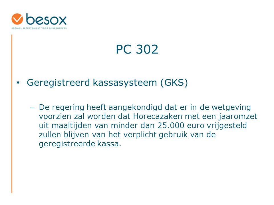 PC 302 Geregistreerd kassasysteem (GKS) – De regering heeft aangekondigd dat er in de wetgeving voorzien zal worden dat Horecazaken met een jaaromzet uit maaltijden van minder dan 25.000 euro vrijgesteld zullen blijven van het verplicht gebruik van de geregistreerde kassa.