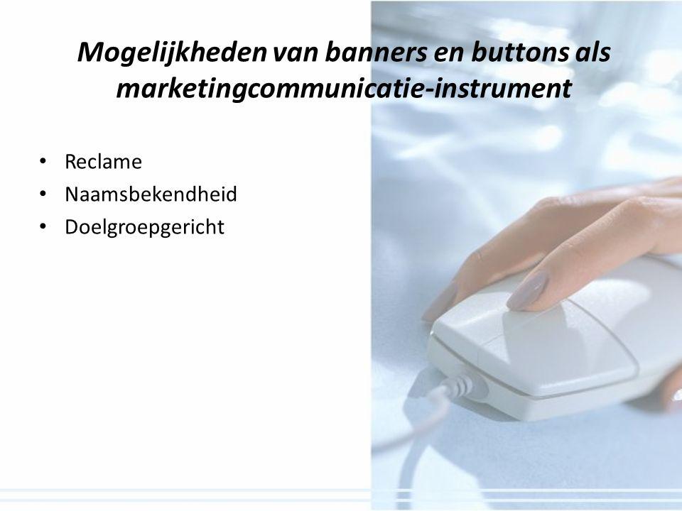 Mogelijkheden van banners en buttons als marketingcommunicatie-instrument Reclame Naamsbekendheid Doelgroepgericht