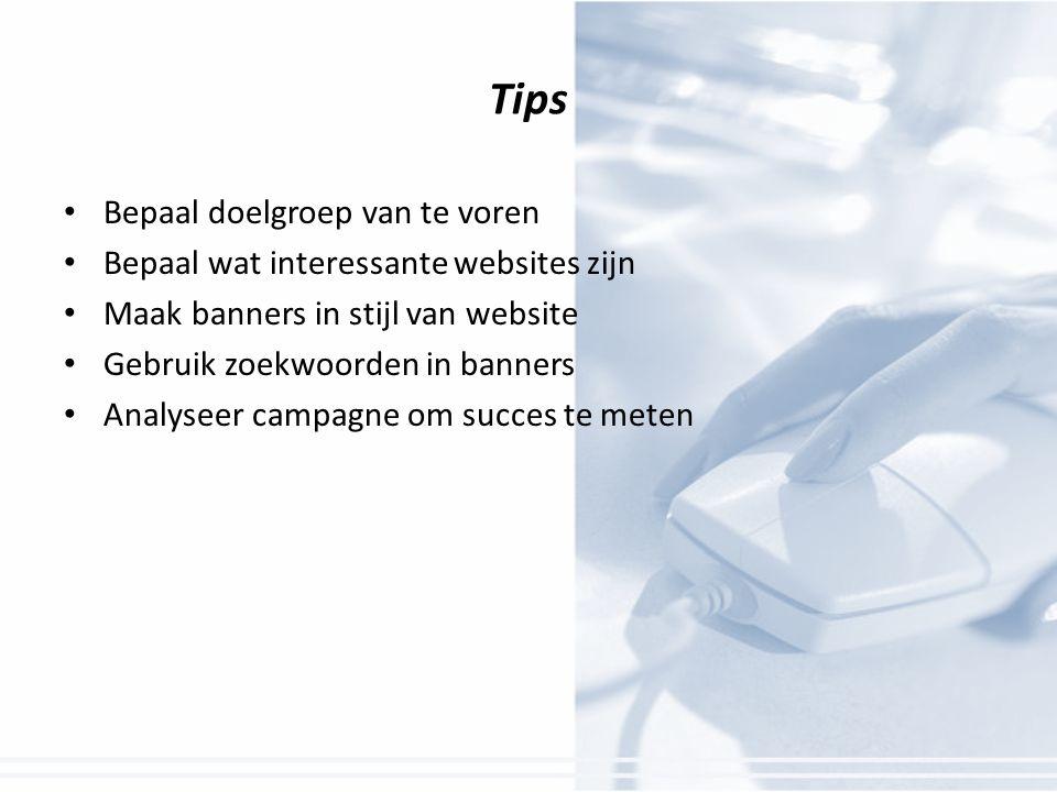 Tips Bepaal doelgroep van te voren Bepaal wat interessante websites zijn Maak banners in stijl van website Gebruik zoekwoorden in banners Analyseer campagne om succes te meten