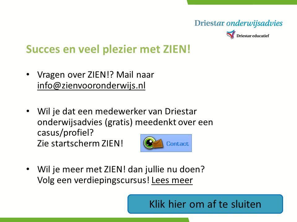 Succes en veel plezier met ZIEN! Vragen over ZIEN!? Mail naar info@zienvooronderwijs.nl info@zienvooronderwijs.nl Wil je dat een medewerker van Driest