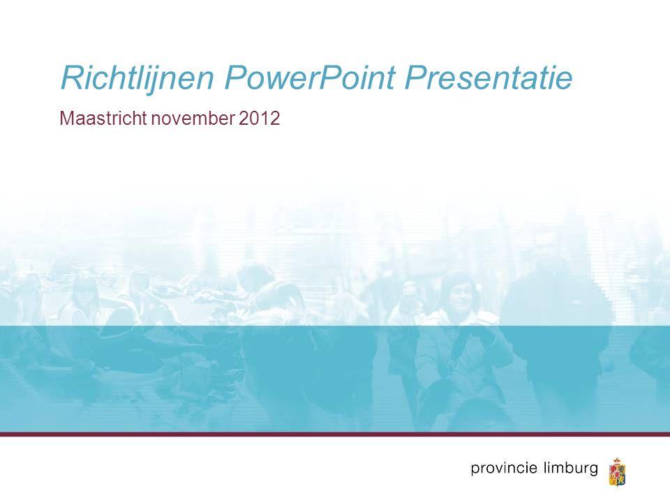 Richtlijnen PowerPoint Presentatie Maastricht november 2012