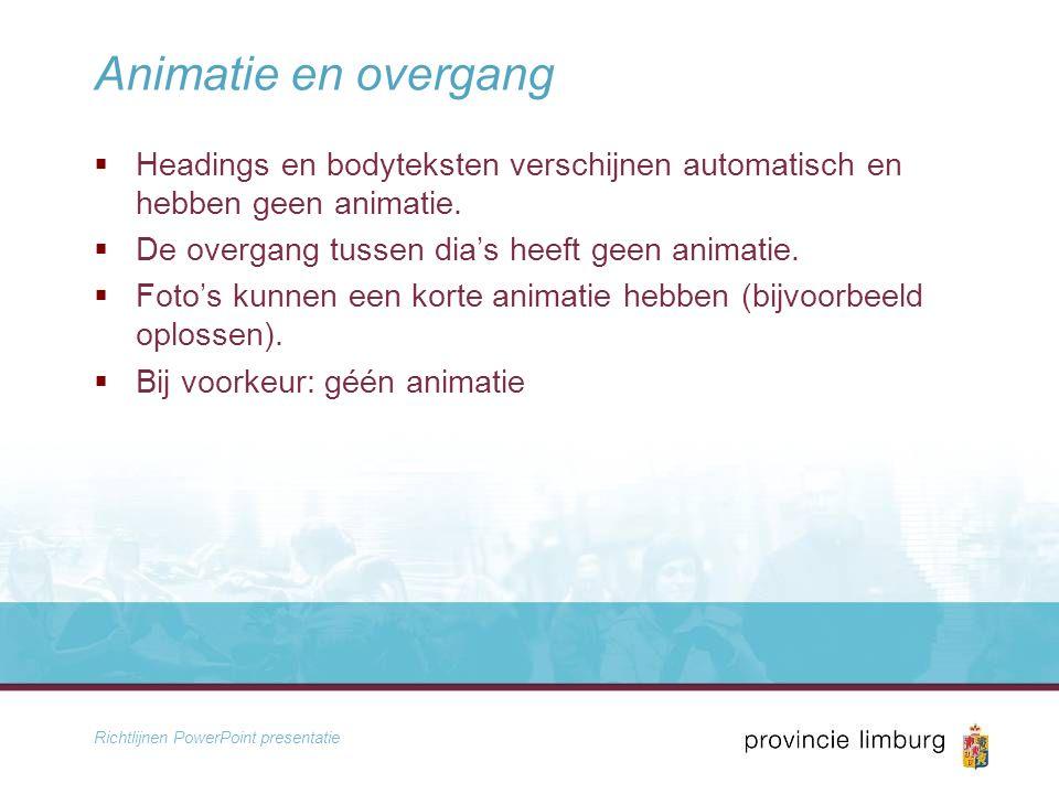 Richtlijnen PowerPoint presentatie Animatie en overgang  Headings en bodyteksten verschijnen automatisch en hebben geen animatie.