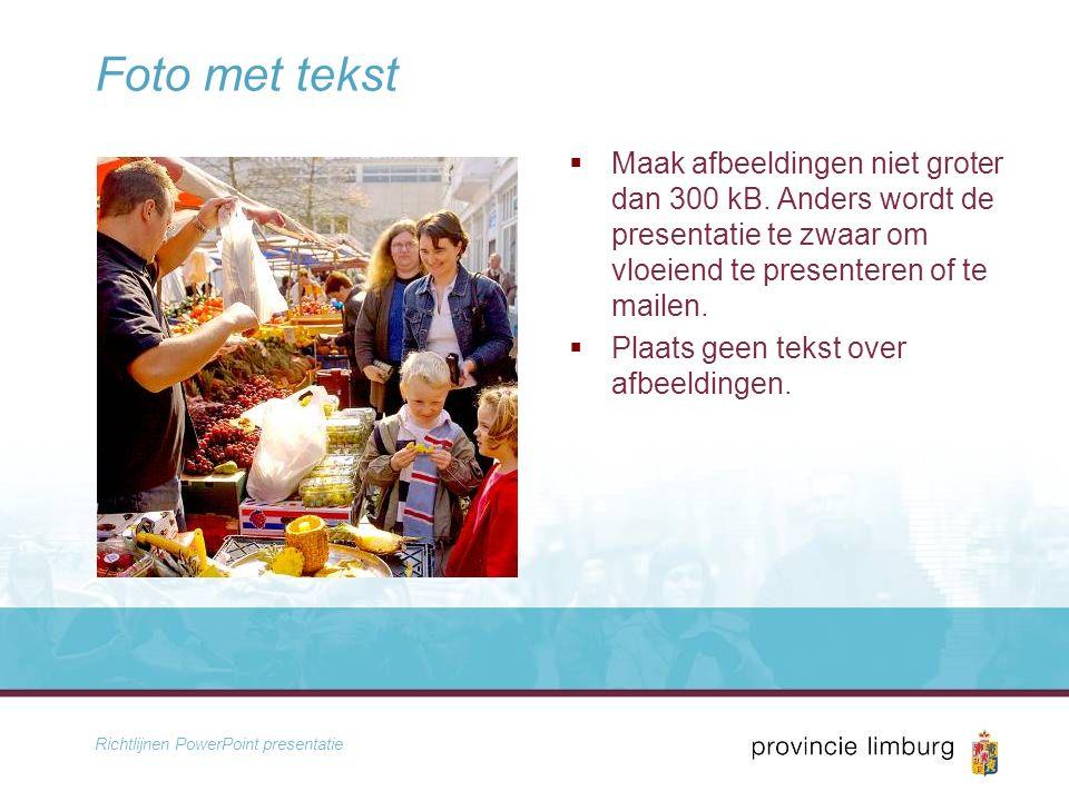 Richtlijnen PowerPoint presentatie Foto met tekst  Maak afbeeldingen niet groter dan 300 kB.