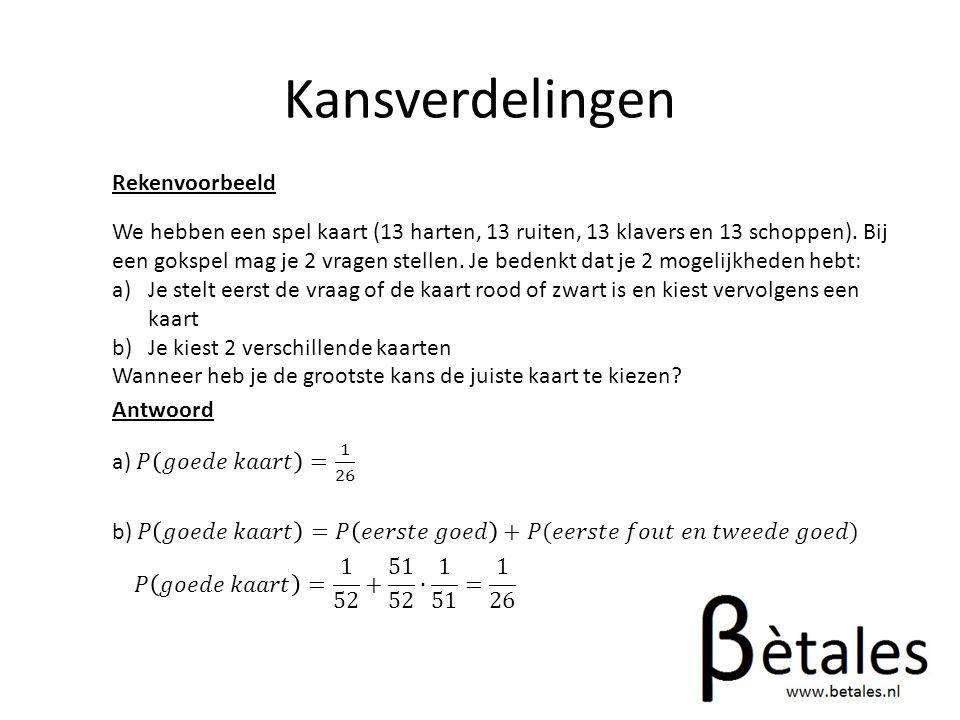 Kansverdelingen Rekenvoorbeeld We hebben een spel kaart (13 harten, 13 ruiten, 13 klavers en 13 schoppen).