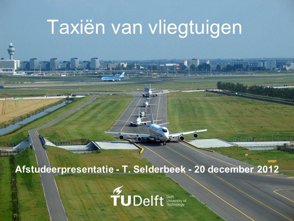 1/46 T.Selderbeek - Taxiën van Vliegtuigen Taxiën van vliegtuigen Afstudeerpresentatie - T. Selderbeek - 20 december 2012