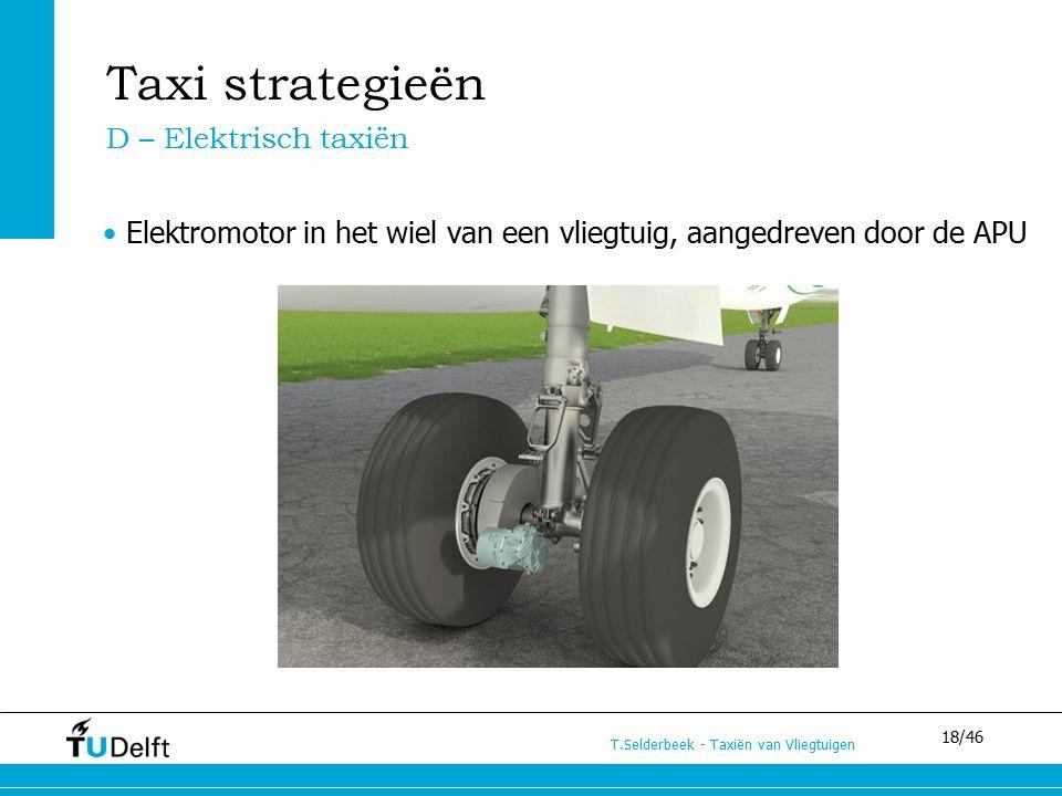 18/46 T.Selderbeek - Taxiën van Vliegtuigen Taxi strategieën Elektromotor in het wiel van een vliegtuig, aangedreven door de APU D – Elektrisch taxiën
