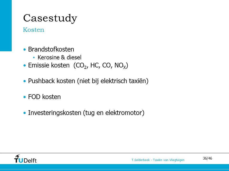 36/46 T.Selderbeek - Taxiën van Vliegtuigen Casestudy Kosten Brandstofkosten Kerosine & diesel Emissie kosten (CO 2, HC, CO, NO X ) Pushback kosten (n
