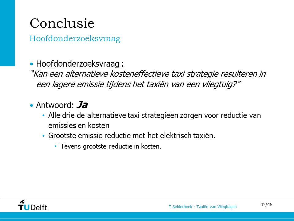 """42/46 T.Selderbeek - Taxiën van Vliegtuigen Conclusie Hoofdonderzoeksvraag : """"Kan een alternatieve kosteneffectieve taxi strategie resulteren in een l"""