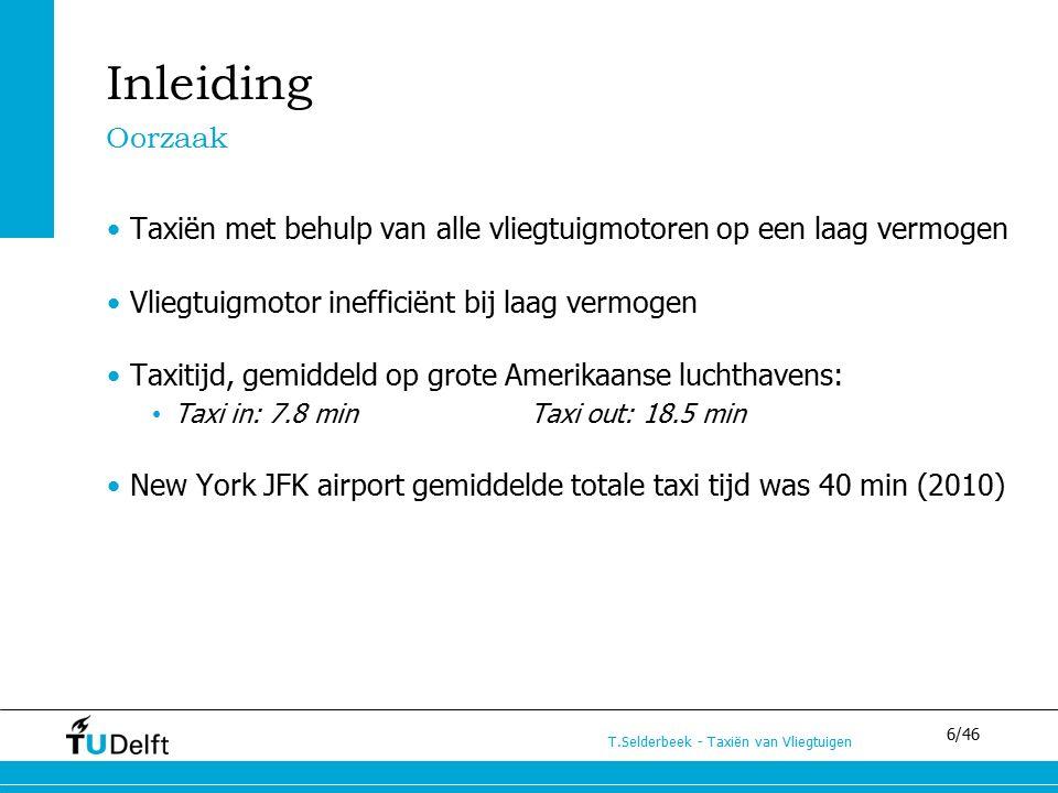 6/46 T.Selderbeek - Taxiën van Vliegtuigen Inleiding Oorzaak Taxiën met behulp van alle vliegtuigmotoren op een laag vermogen Vliegtuigmotor inefficië