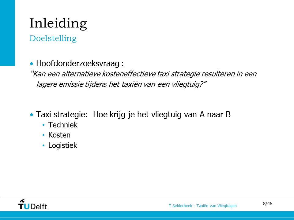 """8/46 T.Selderbeek - Taxiën van Vliegtuigen Inleiding Hoofdonderzoeksvraag : """"Kan een alternatieve kosteneffectieve taxi strategie resulteren in een la"""