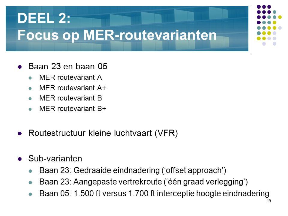 19 DEEL 2: Focus op MER-routevarianten Baan 23 en baan 05 MER routevariant A MER routevariant A+ MER routevariant B MER routevariant B+ Routestructuur