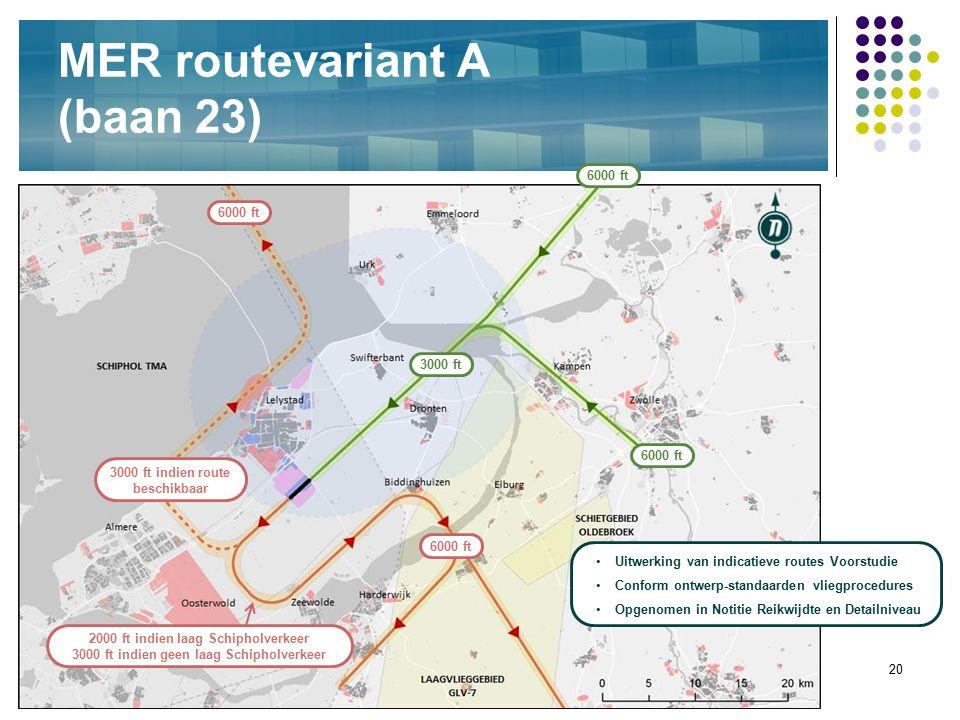 20 MER routevariant A (baan 23) 6000 ft 3000 ft indien route beschikbaar 2000 ft indien laag Schipholverkeer 3000 ft indien geen laag Schipholverkeer