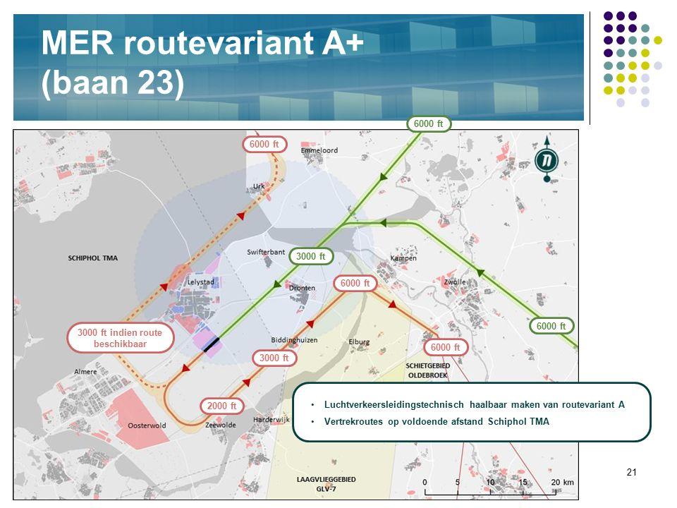 21 MER routevariant A+ (baan 23) 6000 ft 2000 ft 6000 ft 3000 ft 6000 ft Luchtverkeersleidingstechnisch haalbaar maken van routevariant A Vertrekroute
