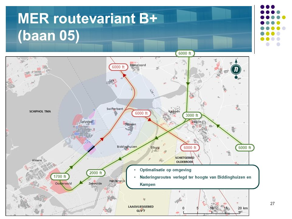 27 MER routevariant B+ (baan 05) 3000 ft Optimalisatie op omgeving Naderingsroutes verlegd ter hoogte van Biddinghuizen en Kampen 2000 ft 1700 ft 6000